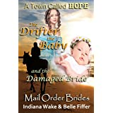 Mail Order Bride: The Drifter the Baby and the Damaged Bride: Clean and Wholesome Western Historical Romance (Mail Order Brid