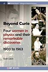 Beyond Curie: Four Women in Physics and Their Remarkable Discoveries, 1903 to 1963 (IOP Concise Physics) Kindle Edition