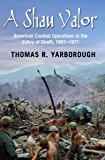 A Shau Valor: American Combat Operations in the Valley of Death, 1963–1971