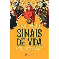 Sinais De Vida: Quarenta Costumes Católicos E Suas Raízes Bíblicas