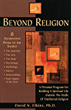 Beyond Religion: A Personal Program for Building a Spiritual Life Outside the Walls of Traditional Religion