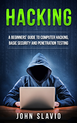 Hacking for Beginners: How to Hack: A Beginners� Guide to Computer Hacking; Basic Security; Ethical Hacking and Penetration Testing (How to hack and secure ... malware; viruses; python Book 1)