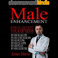 Penis Enlargement, Your Options: Male Enhancement (Penis Surgery, Penis Stretchers, Penis Pumps, Penis Clamps, Penis Pills, & More Book 1) (English Edition)