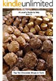 A Local's Guide to Italy (Book 10):: Top Ten Chocolate Shops in Turin (English Edition)