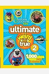 NG Kids Ultimate Weird But True 2: 1,000 Wild & Wacky Facts & Photos! Hardcover