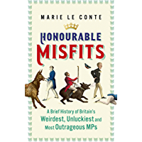 Honourable Misfits: A Brief History of Britain's Weirdest, Unluckiest and Most Outrageous MPs