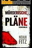 Mörderische Pläne Thriller von Noah Fitz (Ein Johannes-Hornoff-Thriller #2) (German Edition)