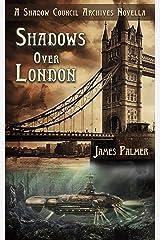 Shadows Over London: A Shadow Council Archives Novella