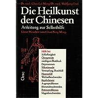 Die Heilkunst der Chinesen. Anleitung zur Selbsthilfe