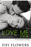 Love Me Now (Encounters Holiday Book 1)