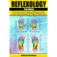 Reflexology: The Essential Guide for Applying Reflexology to Relieve Tension, Eliminate Anxiety, Lose Weight, and Reduce…