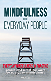 Mindfulness for everyday people: EVERYDAY MINDFULNESS IN PRACTICE: Simple and practical ways for everyday mindfulness