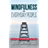 Mindfulness for everyday people: EVERYDAY MINDFULNESS IN PRACTICE: Simple and practical ways for everyday mindfulness (English Edition)