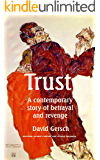 Trust: A  modern tale of betrayal and revenge