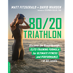 80/20 Triathlon: Discover the Breakthrough Elite-Training Formula for Ultimate Fitness and Performance at All Levels