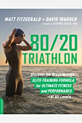 80/20 Triathlon: Discover the Breakthrough Elite-Training Formula for Ultimate Fitness and Performance at All Levels Kindle Edition