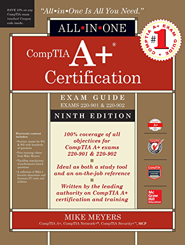 CompTIA A+ Certification All-in-One Exam Guide; Ninth Edition (Exams 220-901 & 220-902)