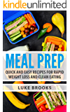 Meal Prep: Quick and Easy Recipes for Rapid Weight Loss and Clean Eating (English Edition)