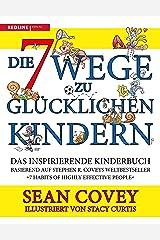 Die 7 Wege zu glücklichen Kindern: Das inspirierende Kinderbuch (German Edition) Kindle Edition