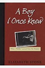 A Boy I Once Knew: What a Teacher Learned from her Student Hardcover