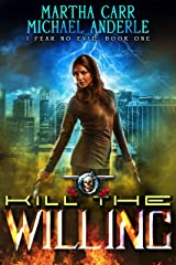 Kill The Willing: An Urban Fantasy Action Adventure (I Fear No Evil Book 1) Kindle Edition