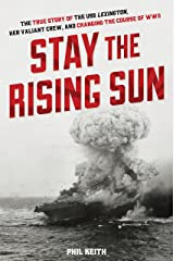 Stay the Rising Sun: The True Story of USS Lexington, Her Valiant Crew, and Changing the Course of World War II Hardcover
