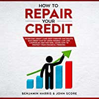 How to Repair Your Credit: Overcome Credit Card Debt Forever and Delete Bad Credit Fast by Using Federal Law and…