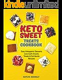 Keto Sweet Treats Cookbook: Easy Ketogenic Desserts, Low Carb Snacks, Treats & Fat Bomb Recipes (best keto dessert recipes)