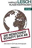 Die Menschheit schafft sich ab: Die Erde im Griff des Anthropozän