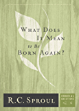What Does It Mean to Be Born Again? (Crucial Questions Book 6)