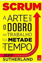 Scrum. A Arte de Faze o Dobro do Trabalho na Metade do Tempo (Em Portuguese do Brasil) Paperback