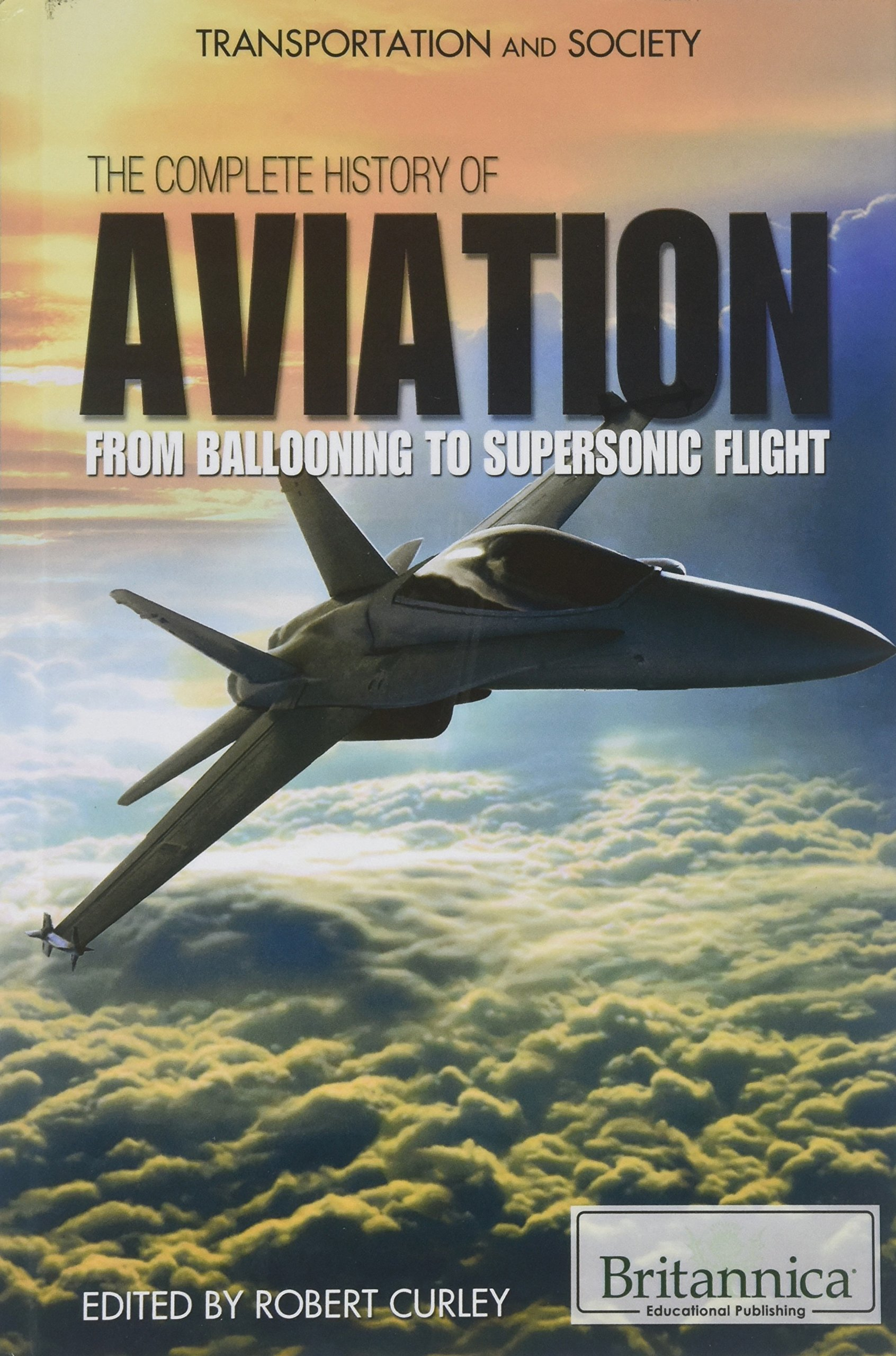 The Complete History of Aviation: From Ballooning to Supersonic Flight (Transportation and Society (Hardcover)) PDF