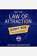 Why the Law of Attraction Doesn't Work for Most People: How to Create Everything You Truly Desire Audible Audiobook