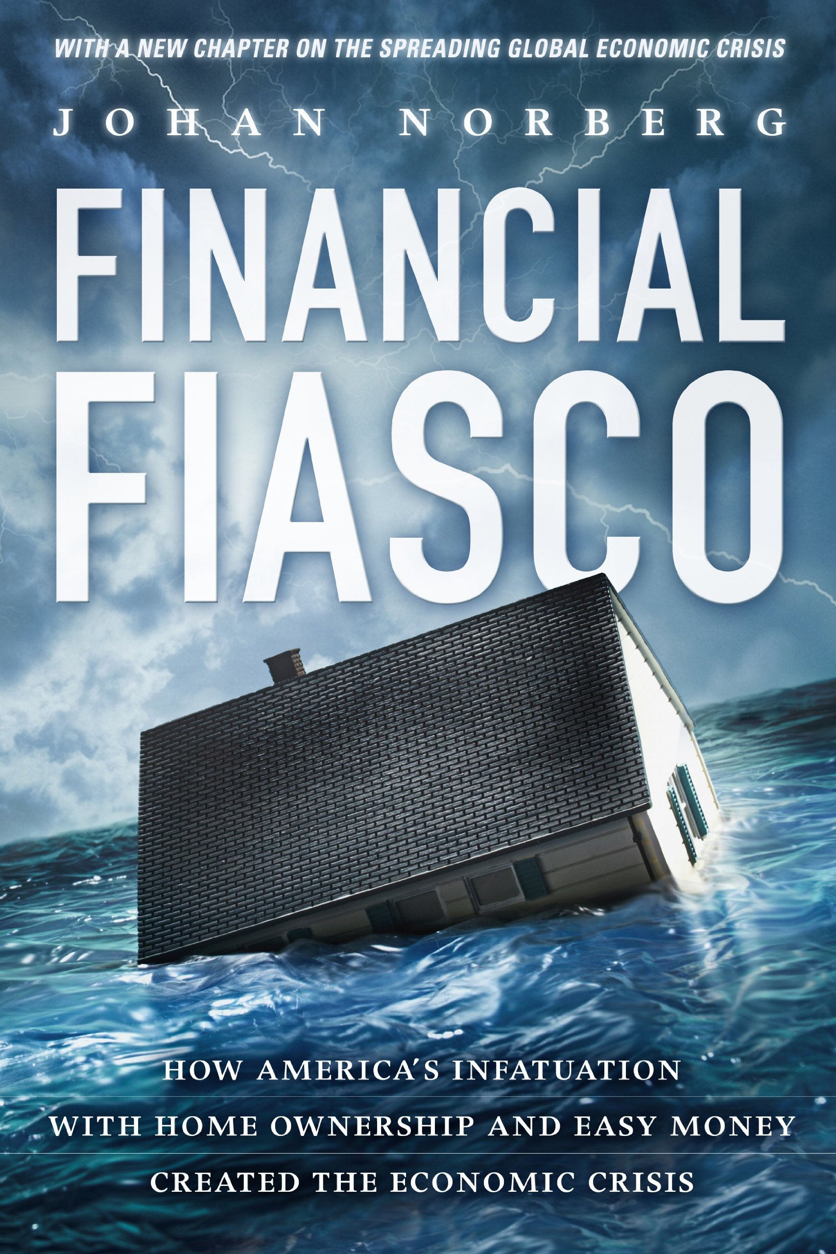 Financial Fiasco  How America's Infatuation With Homeownership And Easy Money Created The Financial Crisis  English Edition