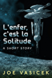 L'enfer, c'est la Solitude: A Short Story (English Edition)
