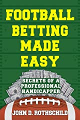 Football Betting Made Easy: Secrets of a Professional Handicapper Kindle Edition