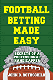 Football Betting Made Easy: Secrets of a Professional Handicapper