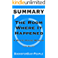 SUMMARY of The Room Where It Happened: A White House Memoir by John Bolton