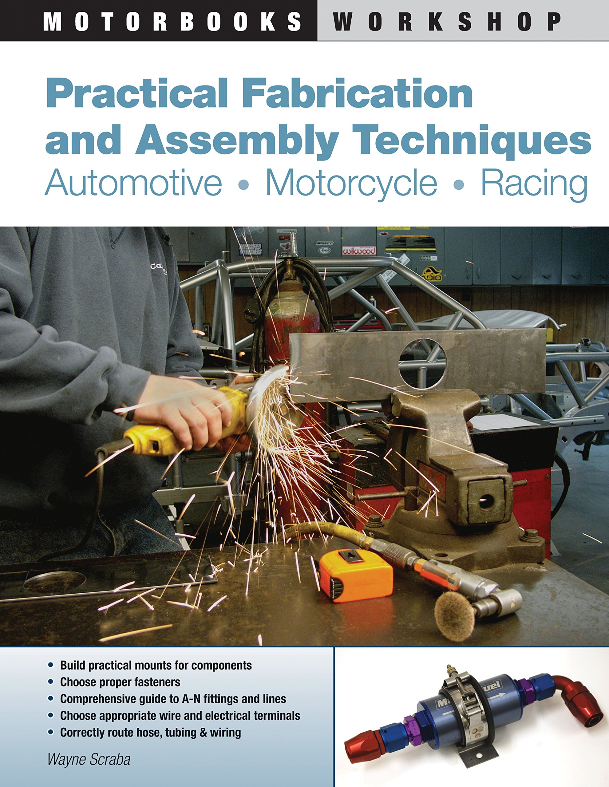 Practical Fabrication and Assembly Techniques: Automotive, Motorcycle,  Racing (Motorbooks Workshop): Amazon.co.uk: Wayne Scraba: 9780760338001:  Books