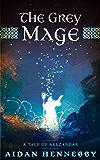 The Grey Mage: A Tale of Aelzandar (The Tales of Aelzandar Book 1)