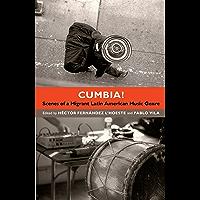 Cumbia!: Scenes of a Migrant Latin American Music Genre book cover