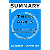 SUMMARY of Think Again: The Power of Knowing What You Don't Know by Adam Grant (Summaries for Busy People)