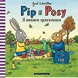 Il mostro spaventoso. Pip e Posy. Ediz. a colori