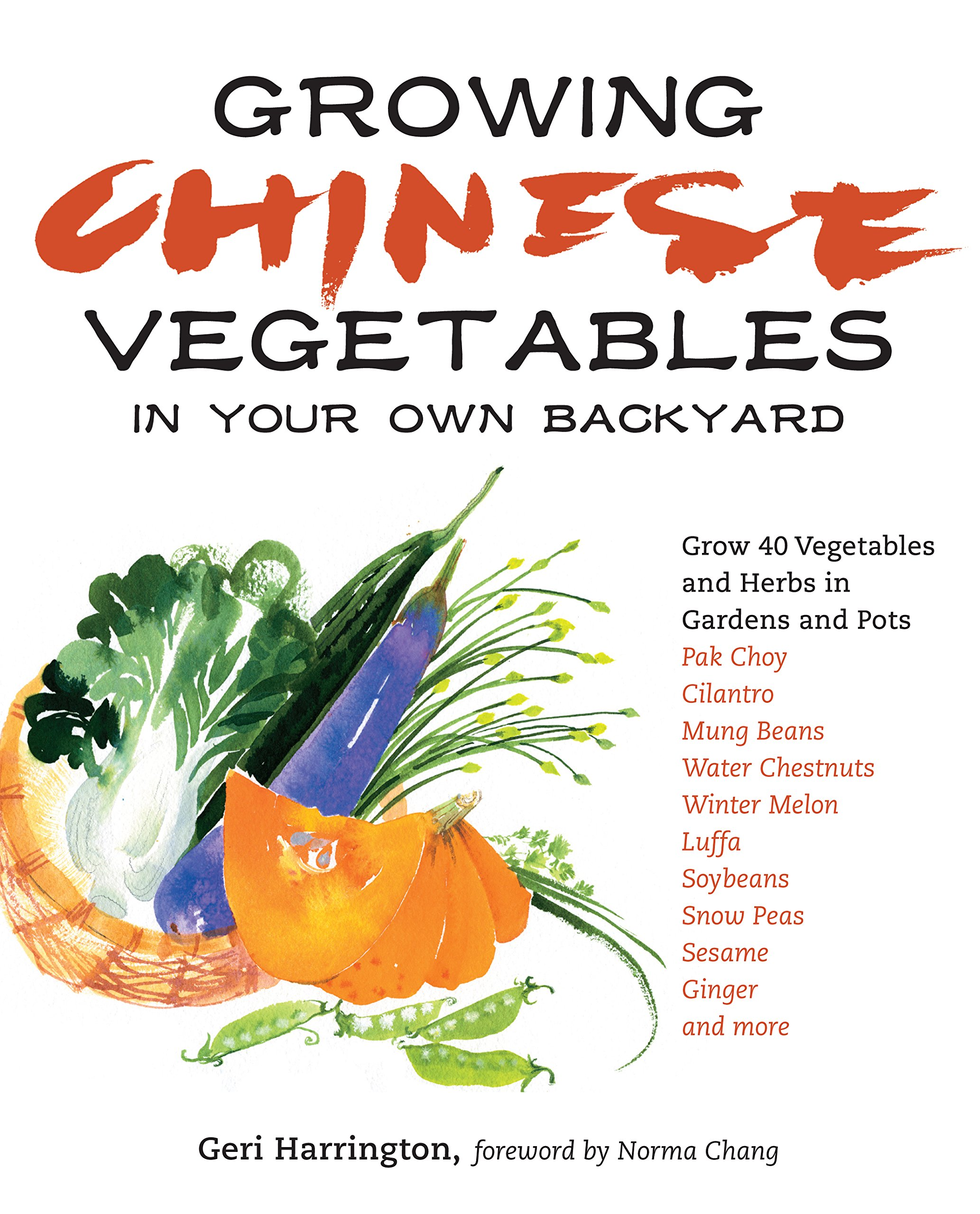 growing chinese vegetables in your own backyard a complete