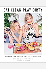 Eat Clean, Play Dirty: Recipes for a Body and Life You Love by the Founders of Sakara Life Hardcover