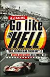 Go Like Hell: Ford, Ferrari and their Battle for Speed and Glory at Le Mans