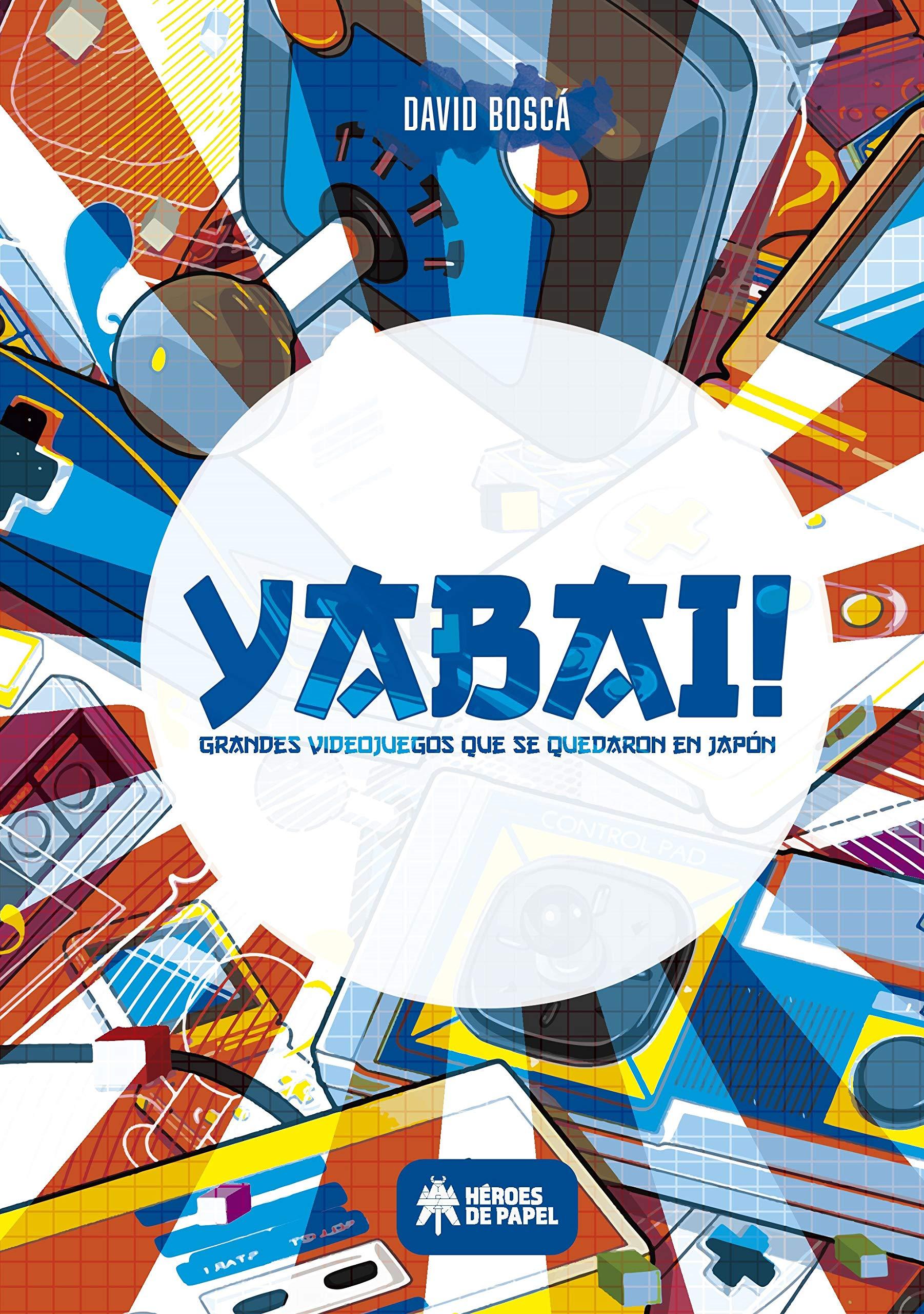 YABAI!: Grandes videojuegos que se quedaron en Japón: Amazon.es: Boscá Albors, David: Libros