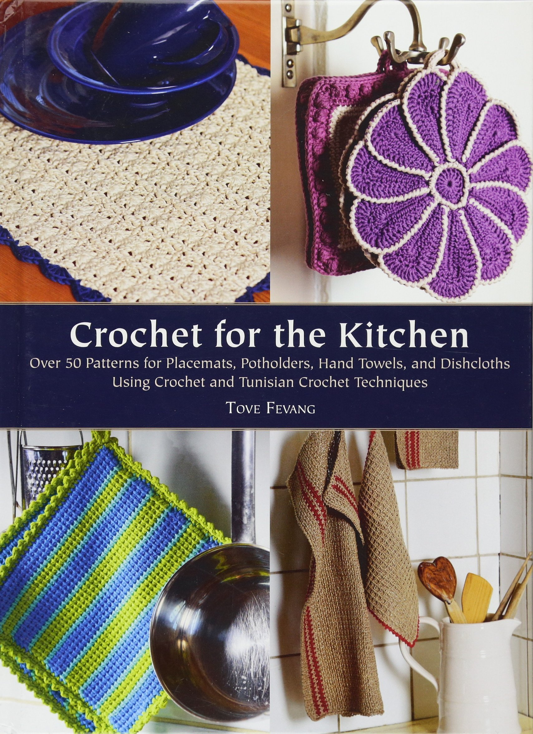 Crochet for the Kitchen: Over 50 Patterns for Placemats, Potholders ...