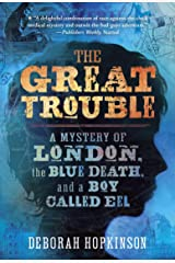 The Great Trouble: A Mystery of London, the Blue Death, and a Boy Called Eel Kindle Edition