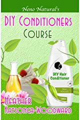 DIY Conditioners Course (Book 4, DIY Hair Products): A Primer on How to Make Proper Hair Conditioners (Neno Natural's DIY Hair Products) Kindle Edition